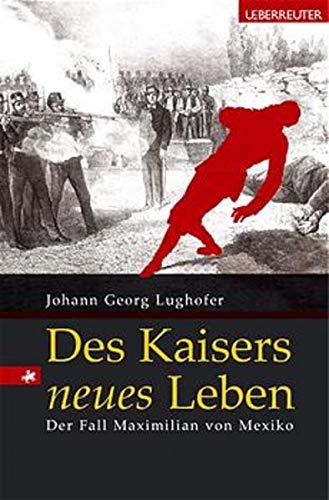 9783800038749: Des Kaisers neues Leben. Der Fall Maximilian von Mexiko