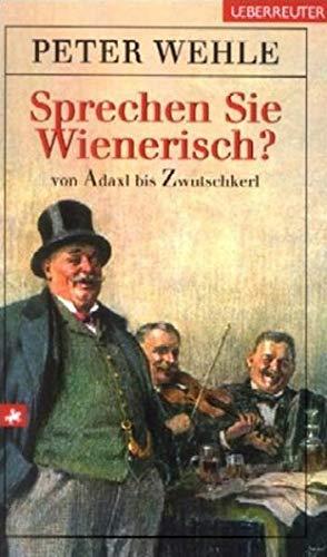 9783800039616: Sprechen Sie Wienerisch? Von Adaxl bis Zwutschkerl.