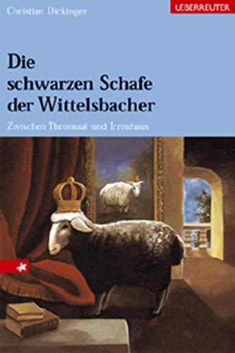 9783800039951: Die schwarzen Schafe der Wittelsbacher. Zwischen Thronsaal und Irrenhaus