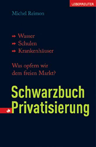 9783800039968: Schwarzbuch Privatisierung: Wasser, Schulen, Krankenhäuser. Was opfern wir dem freien Markt?