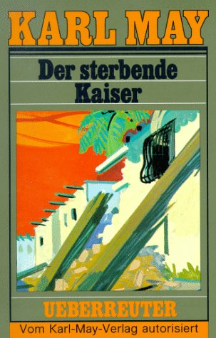 Der Sterbende Kaiser: Karl May