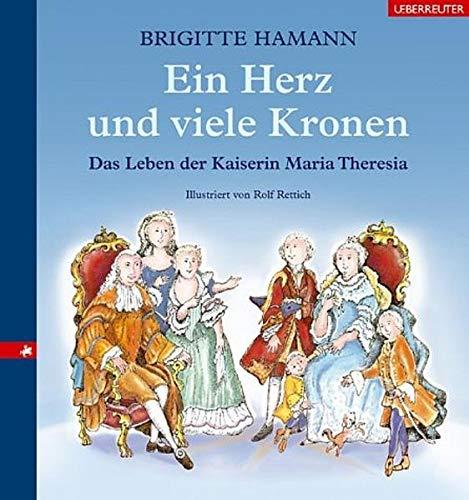9783800051144: Ein Herz und viele Kronen: Das Leben der Kaiserin Maria Theresia