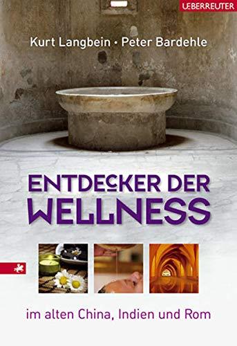 9783800073153: Entdecker der Wellness: Gesundheitskünste im alten China, Indien und Rom