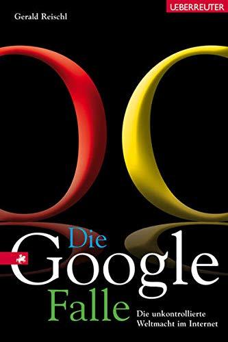 Die Google Falle: Reischl, Gerald