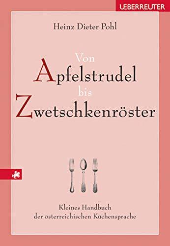 Von Apfelstrudel bis Zwetschkenröster. Kleines Handbuch der österreichischen Kü...