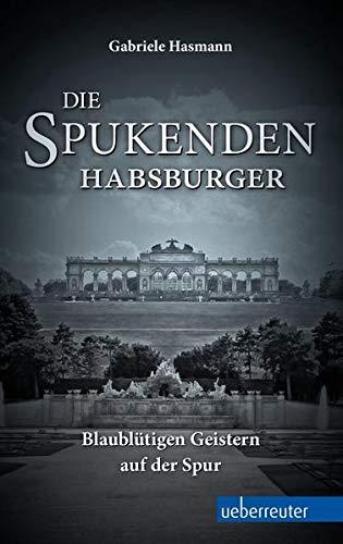 9783800076284: Die spukenden Habsburger: Blaublütigen Geistern auf der Spur