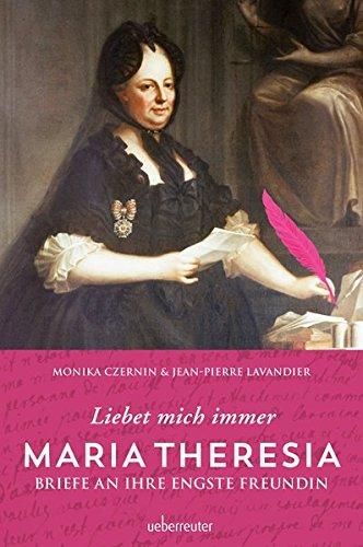 Maria Theresia - Liebet mich immer: Briefe: Monika Czernin;Jean-Pierre Lavandier