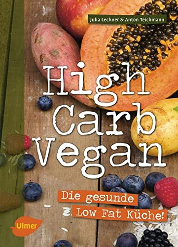 High Carb Vegan: Die gesunde Low Fat: Lechner, Julia, Teichmann,