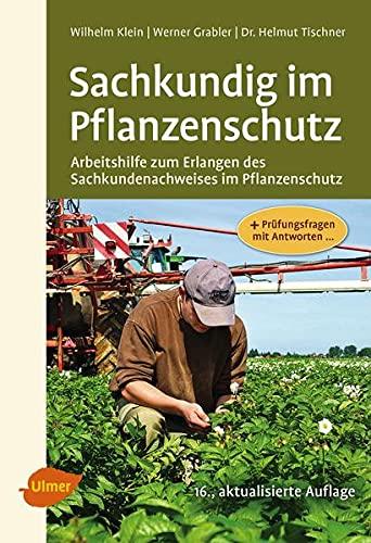 Sachkundig im Pflanzenschutz Arbeitshilfe zum Erlangen des Sachkundenachweises im Pflanzenschutz - Klein, Wilhelm, Werner Grabler und Helmut Tischner