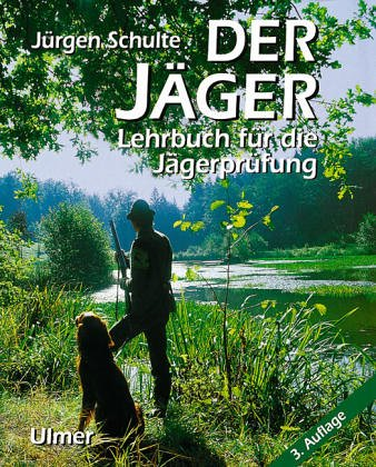 Der Jäger. Lehrbuch für die Jägerprüfung: Schulte, J�rgen