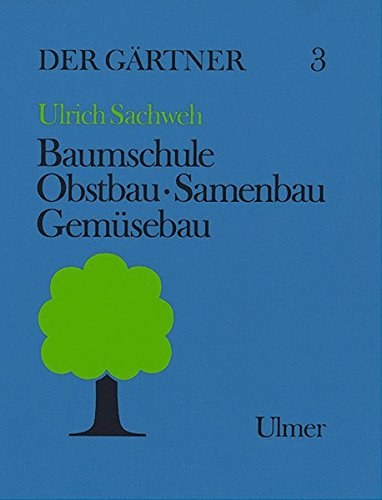 9783800111480: Der Gärtner, Bd.3, Baumschule, Obstbau, Samenbau, Gemüsebau