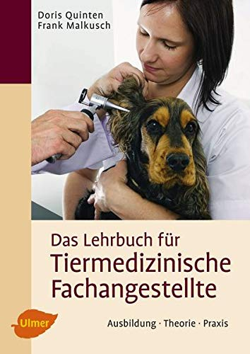 Das Lehrbuch fur Tiermedizinische Fachangestellte: Ausbildung, Theorie, Praxis: Doris Quinten, ...