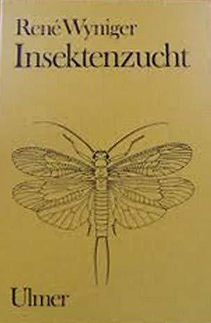 Insektenzucht. Methoden der Zucht und Haltung von: Wyniger, René: