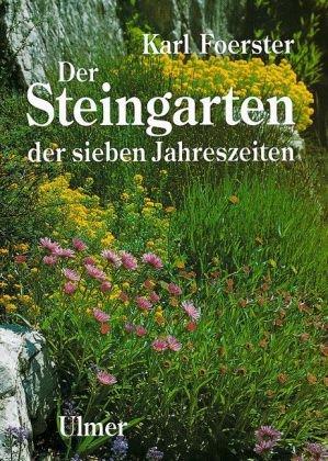 9783800131280: Der Steingarten der sieben Jahreszeiten: Naturhaft oder architektonisch gestaltet. Arbeits- und Anschauungsbuch für Anfänger und Kenner