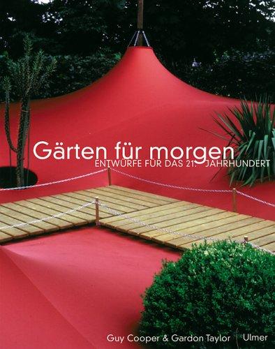 Gärten für morgen. Entwürfe für das 21. Jahrhundert. Aus dem Englischen übersetzt vonLaila G. Neubert-Mader. - Cooper, Guy u. Gordon Taylor