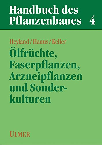 Handbuch des Pflanzenbaues 4. Oelfrüchte, Faser- und Arzneipflanzen und Sonderkulturen: ...