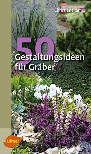 50 Gestaltungsideen für Gräber: Christiane James