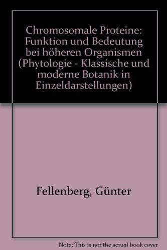 9783800134144: Chromosomale Proteine: Funktion und Bedeutung bei höheren Organismen (Phytologie, klassische und moderne Botanik in Einzeldarstellungen) (German Edition)