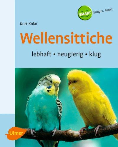 Wellensittiche. Verhalten, Ernährung, Pflege.: Kolar, Kurt/Kuhn, Regina: