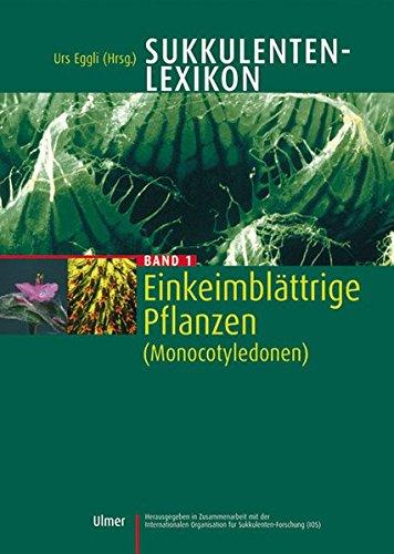 Sukkulenten-Lexikon Band 1. Einkeimblättrige Pflanzen (Monocotyledonen): Eggli, Urs (Hrsg.):