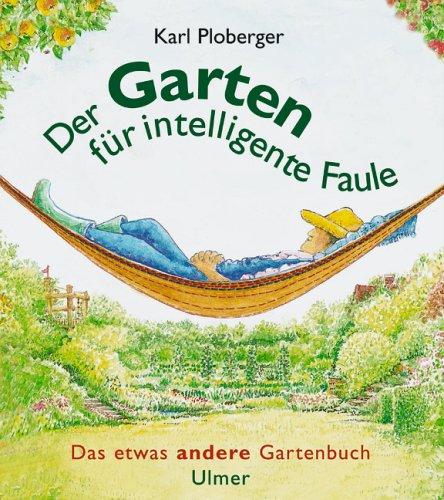 9783800138388: Der Garten für intelligente Faule. Das etwas andere Gartenbuch.
