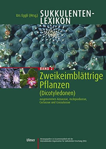 Sukkulentenlexikon 2: Zweikeimblattrige Pflanzen (Dicotyledonen) ausgenommen Aizoaceae,: Urs Eggli
