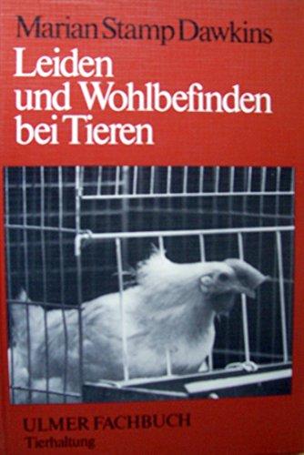 Leiden und Wohlbefinden bei Tieren. Ein Beitrag zu Fragen der Tierhaltung und des Tierschutzes. - Dawkins, Marian Stamp