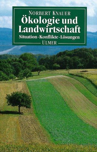 Ökologie und Landwirtschaft. Situation, Konflikte, Lösungen ;: Knauer, Norbert