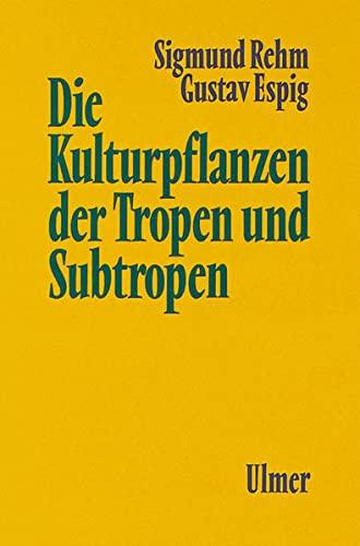 9783800141159: Die Kulturpflanzen der Tropen und Subtropen. Anbau, wirtschaftliche Bedeutung, Verwertung.