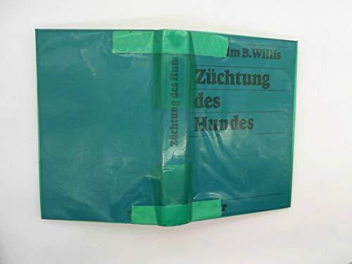 Züchtung des Hundes. Ein Handbuch der genetischen Grundlagen Willis, Malcolm B.