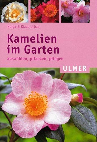 Kamelien Im Garten. Auswaelen, Pflanzen, Pflegen: Urban Helga