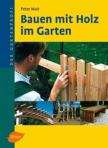 Bauen mit Holz im Garten: Der Gartenprofi: Peter Mair