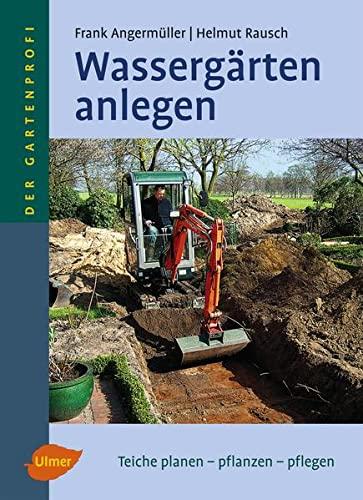 9783800146451: Wassergärten anlegen: Teiche planen - pflanzen - pflegen