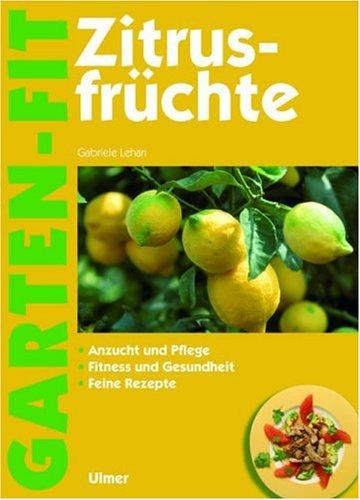 9783800146949: Zitrusfrüchte: Anzucht und Pflege, Fitness und Gesundheit, feine Rezepte