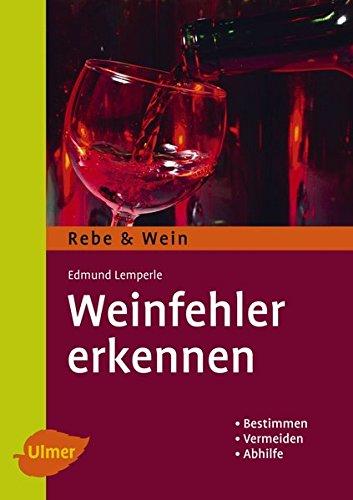 REINHARD EDER - Weinfehler Bestimmen - Vermeiden - Abhilfe Reinhard Eder Landwirtschaft Biologie Agrarwirtschaft Gartenbau Forstwirtschaft Biologie Landwirt Garten Forstwirtschaft Ernährung Obst- und Weinbau Weinanbau Weinausbau Weinbau Weinkrankheit Weinkrankheiten Fischerei