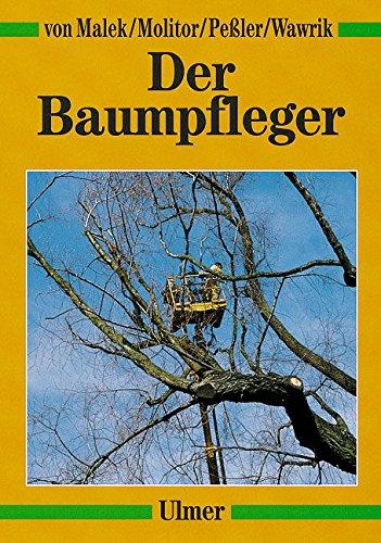 Der Baumpfleger. - Malek, Johannes Von; Molitor, Werner; Peßler, Karl
