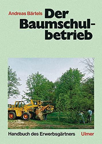 Der Baumschulbetrieb Handbuch des Erwerbsgärtners: Hrsg. v. Bärtels,