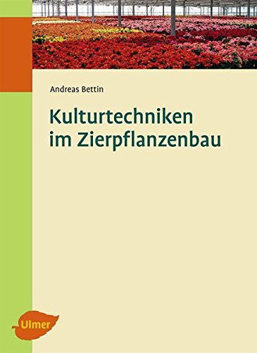Kulturtechniken im Zierpflanzenbau: Andreas Bettin