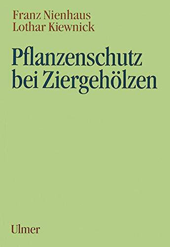 Pflanzenschutz bei Ziergehölzen. Franz Nienhaus ; Lothar Kiewnick. Unter Mitarb. von Heinz Butin und Joachim Dalchow - Nienhaus, Franz und Lothar Kiewnick