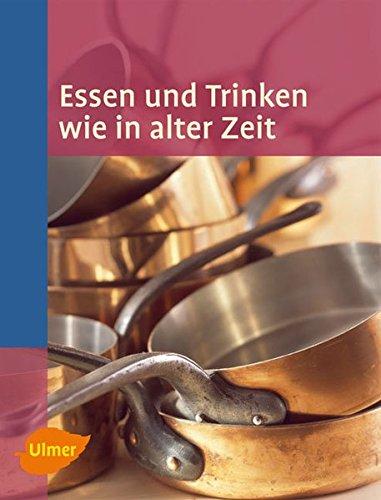 9783800154159: Essen und Trinken wie in alter Zeit