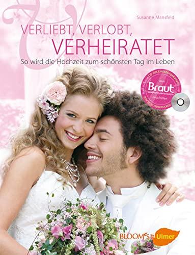 Verliebt, verlobt, verheiratet: So wird die Hochzeit zum schönsten Tag im Leben (BLOOM's by Ulmer) : So wird die Hochzeit zum schönsten Tag im Leben - Susanne Mansfeld