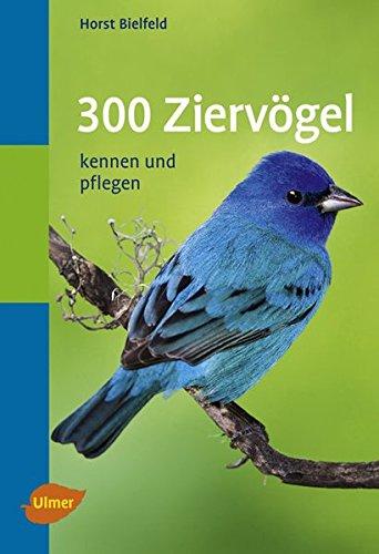 9783800157372: 300 Ziervögel. Taschenatlas: Kennen und pflegen