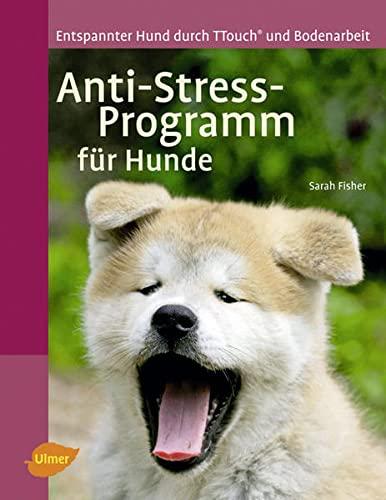 9783800157426: Anti-Stress-Programm fr Hunde: Entspannter Hund durch T-Touch und Bodenarbeit