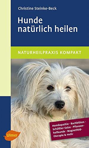 9783800157570: Hunde natürlich heilen: Homöopathie, Bachblüten, Schüßler-Salze & mehr