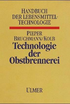 9783800158089: Technologie der Obstbrennerei: Biotechnologie, Praxis, Betriebskontrolle, Anhang, Verarbeitung starkehaltiger Rohstoffe (Handbuch der Getranketechnologie) (German Edition)