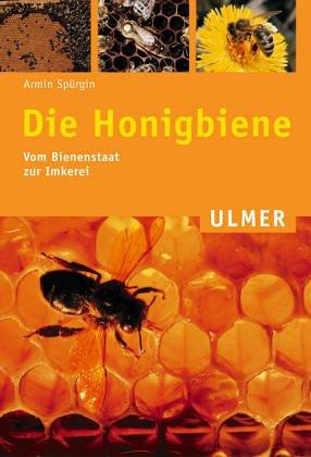 9783800162208: Die Honigbiene. Vom Bienenstaat zur Imkerei