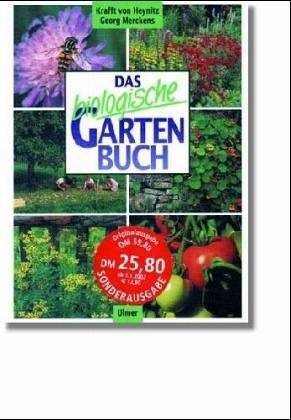 9783800163540: Das biologische Gartenbuch. Gemüse, Obst, Blumen, Rasen auf biologisch-dynamischer Grundlage