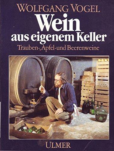 9783800164721: Wein aus eigenem Keller. Trauben-, Apfel- und Beerenweine