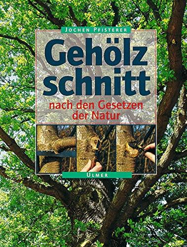 Gehölzschnitt nach den Gesetzen der Natur: Jochen A. Pfisterer