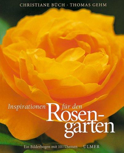 9783800166732: Inspirationen für den Rosengarten. Ein Bilderbogen in 101 Themen.